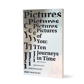 Rory MacLean: Pictures of You, Ten Journeys in Time