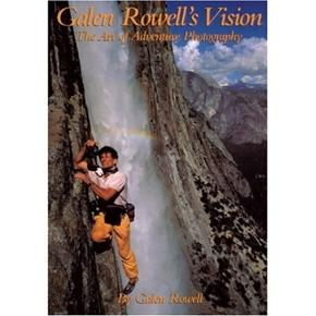 Galen Rowell Vision: The Art of Adventure Photography