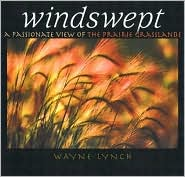 Windswept A Passionate View of The Praire Grasslands-By: Dr. Wayne Lynch