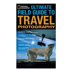 National Geographic Ultimate Field Guide to Travel Photography, Scott Stuckey