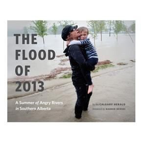 THE FLOOD OF 2013: A Summer of Angry Rivers in Southern Alberta: Calgary Herald