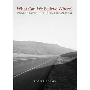 Robert Adams: What Can We Believe Where