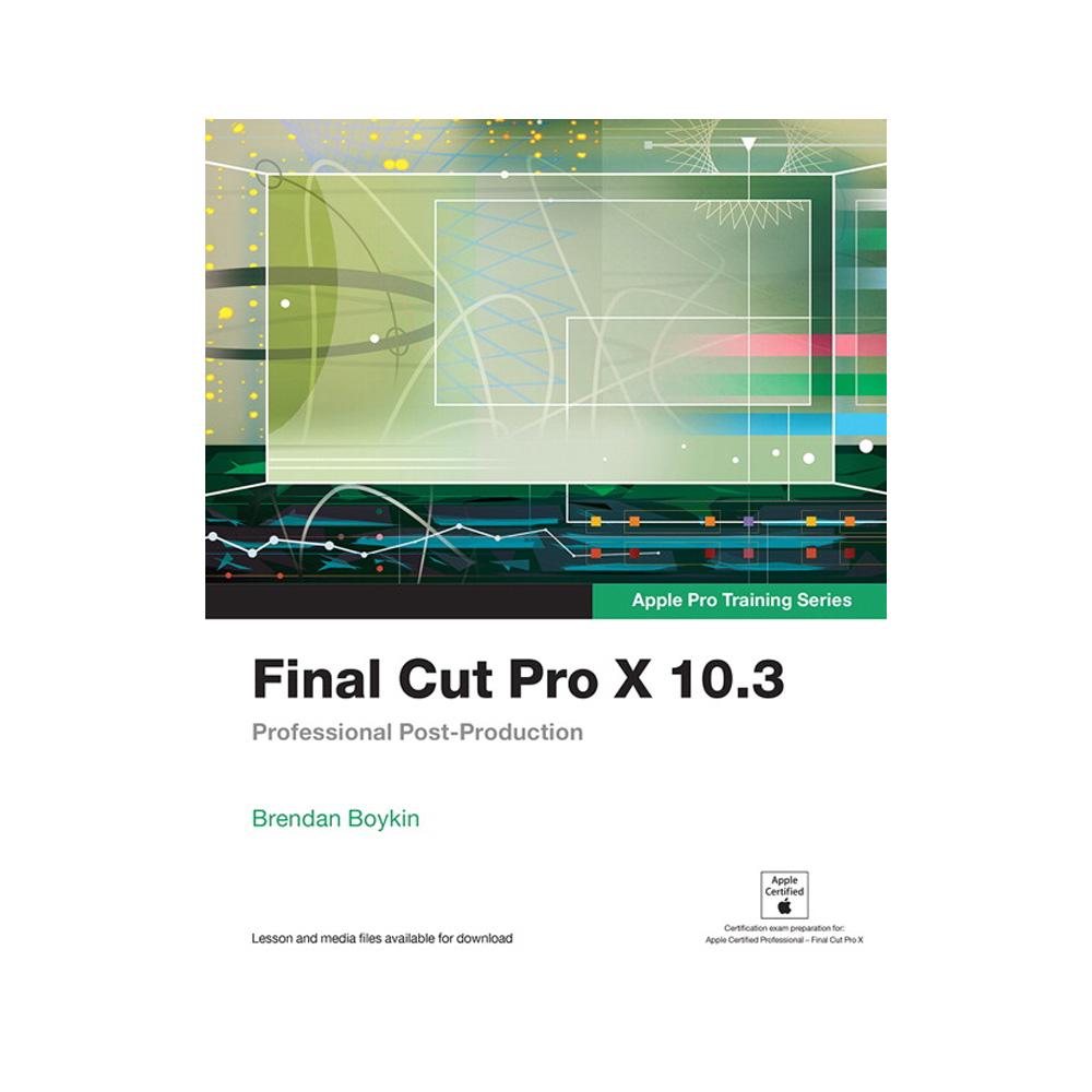 Final Cut Pro X 103 Apple Pro Training Series Professional Post